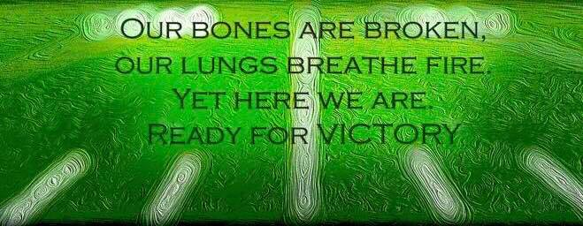 Our bones feel broken. Our lungs breath fire. Yet here we are. Ready for victory.
